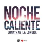 "Single by Jonathan La Lokura ""Noche Caliente"""