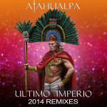 "Single by Atahualpa ""Ultimo Imperio (2014 Remixes)"""