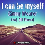 "Single by Gimmy Weaver Feat. Olli Vincent ""I Can Be Myself"""