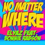 Single by Elyaz feat. Bonnie Rabson – NO MATTER WHERE