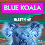 Single by Blue Koala – WATCH ME