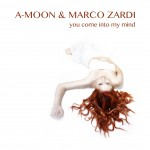 "Single by A-Moon & Marco Zardi ""You Come Into My Mind"""