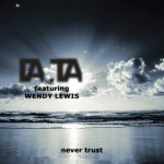 "Single by Da.Ta Featuring Wendy Lewis ""Never Trust"""