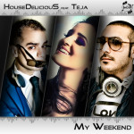 "Single by HouseDeliciouS Feat. Teja ""My Weekend"""