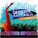 "Single by Giuseppe Battaglia Feat. Limpidosax ""Dance Fever Superstar"""