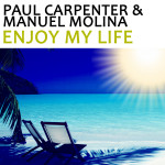 "Single by Paul Carpenter & Manuel Molina ""Enjoy My Life"""