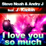 "Single by Steve Noah & Andry J Feat. J-Kaplan ""I Love You So Much"""