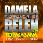 "Single by Topakabana Feat. Jonathan La Lokura ""Damela Belen"""