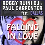 "Single by Robby Ruini & Paul Carpenter Feat. Dallas ""Falling In Love"""