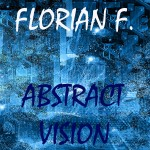 """E.P. by Florian F """"Abstract Vision"""""""