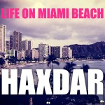 "Single by Haxdar ""Life On Miami Beach"""