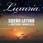 "Single by Sueno Latino Vs. Michael Manteca ""Luxuria"""