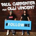 """Single by Paul Carpenter Feat. Olli Vincent """"Follow Me"""""""