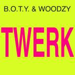 """Single by B.O.T.Y. & Woodzy """"Twerk"""""""