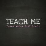 """Single by Frank Weber Feat. Bruce """"Teach Me"""""""