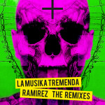 Single by Ramirez – LA MUSIKA TREMENDA (THE REMIXES)