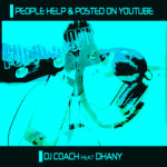 Single by Dj Coach feat. Dhany – PEOPLE HELP & POSTED ON YOUTUBE
