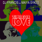 Single by Dj Francis feat. Maiya Sykes – TIME FOR LOVE